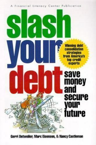 Slash Your Debt : Save Your Money and Secure Your Future. NEW