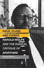 Race, class and power: Harold Wolpe and the radical critique of apartheid by Steven Friedman (Paperback, 2014)