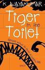 Tiger in the Toilet by K. Ajayakumar (Paperback, 2010)