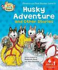 Oxford Reading Tree Read with Biff, Chip, and Kipper: Husky Adventure & Other Stories: Level 5 Phonics and First Stories by Roderick Hunt (Paperback, 2013)