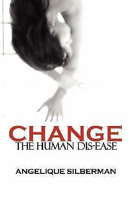 Change the Human Dis-Ease, Paperback by Silberman, Angelique, Brand New, Free...