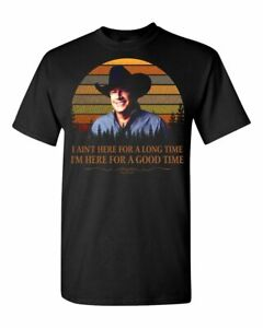 George-Strait-T-Shirt-I-Ain-039-t-Here-For-a-Long-Time-I-039-m-Here-For-A-Good-Time-T