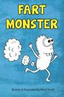 Fart Monster: A Super Funny Ilustrated Book for Kids 8-13 by Dr Mark Smith (Paperback / softback, 2013)