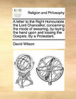 A Letter to the Right Honourable the Lord Chancellor, Concerning the Mode of Swearing, by Laying the Hand Upon and Kissing the Gospels. by a Protestant. by David Wilson (Paperback / softback, 2010)