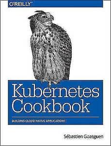 Aimable Kubernetes Cookbook-par Hausenblas, Michael, Goasguen, Sébastien, New Book, Fre-afficher Le Titre D'origine Doux Et AntidéRapant