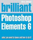 Brilliant Adobe Photoshop Elements 6 by Steve Johnson (Paperback, 2008)