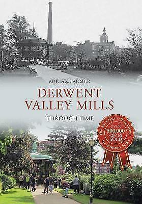Derwent Valley Mills Through Time by Farmer, Adrian (Paperback book, 2015)