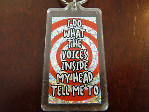 Collectible-Plastic-Keyring-039-039-I-Do-What-the-Voices-Inside-my-Head-Tell-Me-To-039-039