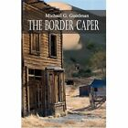 The Border Caper by Michael Goodman 9781424174003