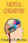 Mental Chemistry by Charles F Haanel (Paperback / softback, 2008)