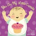 You Are My Little Cupcake by Amy E. Slansky (Hardback, 2011)