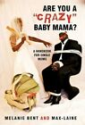 Are You a Crazy Baby Mama? a Handbook for Single Moms 9781450263191 Bent