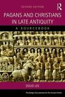 Pagans and Christians in Late Antiquity: A Sourcebook by A. D. Lee (Paperback, 2015)