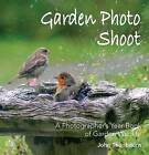 Garden Photo Shoot: A Photographer's Yearbook of Garden Wild Life by John Thurlbourn (Paperback, 2009)