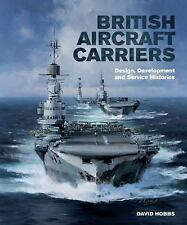 British Aircraft Carriers: Design, Development and Service Histories, , Hobbs, D