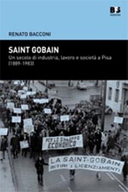 SAINT GOBAIN Pisa Industria Lavoro Società 1889-1983 BACCONI BFS Edizioni 2012