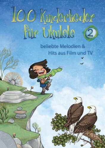 beliebte Melodien /& Hits aus Film und TV 100 Kinderlieder für Ukulele 2