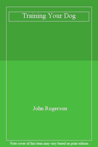 Training Your Dog By John Rogerson. 9780091751647