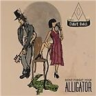 Dave Ball - Don't Forget Your Alligator (2012)