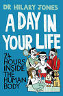 A Day in Your Life: 24 Hours Inside the Human Body by Hilary Jones (Hardback, 2013)