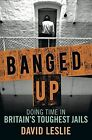 Banged Up: Doing Time in Britain's Toughest Jails by David Leslie (Paperback, 2014)