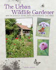 The Urban Wildlife Gardener: How to Attract Birds, Bees, Butterflies, and More by Emma Hardy (Hardback, 2015)