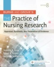 Burns and Grove's the Practice of Nursing Research : Appraisal, Synthesis,...