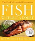 Fish Without a Doubt: The Cook's Essential Companion by Rick Moonen, Roy Finamore (Hardback)