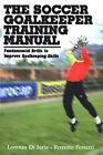 Soccer Goalkeeper Training Manual: Fundamental Drills to Improve Goalkeeping Skills by Lorenzo Di Iorio, Ferretto Ferretti (Paperback, 2005)