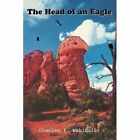 The Head of an Eagle Charles P Wahlquist iUniverse Paperback 9780595380572