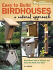Easy to Build Birdhouses a Natural Approach: Must Know Info to Attract and Keep the Birds You Want by A. J. Hamler (Paperback, 2010)