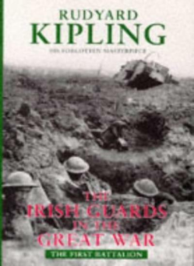 The Irish Guards in the Great War: The First Battalion By Rudyard Kipling, Geor