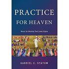 Practice for Heaven by Gabriel C Statom (Paperback / softback, 2015)