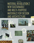 Material Revolution 2: New Sustainable and Multi-Purpose Materials for Design and Architecture by Sascha Peters (Hardback, 2014)