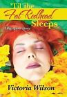 'Til the Fat Redhead Sleeps: A Big Apple Story by Victoria Wilson (Hardback, 2013)