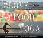 For the Love of Food and Yoga: A Celebration of Mindful Eating and Being by Liz Price-Kellogg, Kristen Taylor (Hardback, 2015)