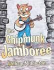 The Chipmunk Jamboree by William Middleton (Paperback / softback, 2013)
