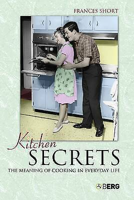 Kitchen Secrets: The Meaning of Cooking in Everyday Life, Short, Frances, Excell