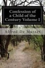 Confession of a Child of the Century Volume I by Alfred De Musset (Paperback / softback, 2014)