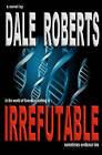 Irrefutable by Dale Roberts (Paperback / softback, 2011)