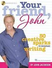 Your Friend, John: 50 Creative Sparks to Encourage Writing by Hal Leonard Publishing Corporation (Paperback / softback, 2013)