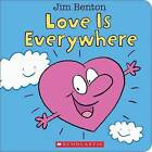 Love Is Everywhere by Jim Benton (Board book, 2016)