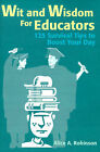 Wit and Wisdom for Educators: 125 Survival Tips to Boost Your Day by Alice Robinson (Paperback / softback, 2001)