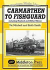 Carmarthan to Fishguard: Including Neyland and Milford Haven by Vic Mitchell, Keith Smith (Hardback, 2010)