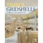 Timber Gridshells: Architecture, Structure and Craft by Gabriel Tang, John Chilton (Paperback, 2016)