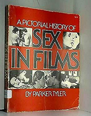 Pictorial History of Sex in Films by Tyler, Parker