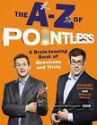 The A-Z of Pointless: A Brain-Teasing Bumper Book of Questions and Trivia by Alexander Armstrong, Richard Osman (Paperback, 2016)