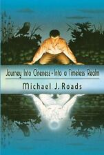 Journey into Oneness - into a Timeless Realm: By Roads, Michael J.