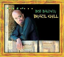 Brazil Chill by Bob Baldwin (CD, Nov-2005, 215 Entertainment)