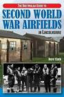 The Bretwalda Guide to Second World War Airfields in Lincolnshire by Dave Clark (Paperback, 2015)